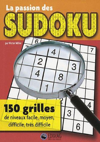 La passion des Sudoku : 150 grilles de niveaux facile, moyen, difficile et tr?s difficile: n/a