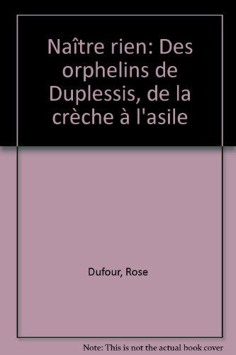 9782895440277: Naitre Rien: Des Orphelins de Duplessis, de La Creche A L'Asile