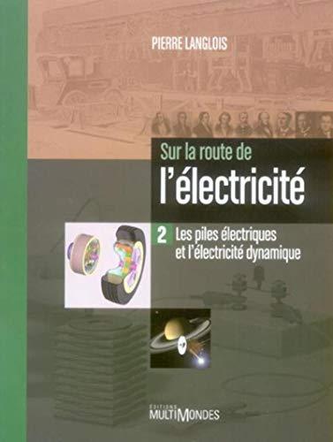 9782895440864: Sur la route de l'électricité : Tome 2, Les piles électriques et l'électricité dynamique