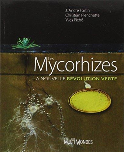 Les Mycorhizes. La nouvelle révolution verte: J. André Fortin,