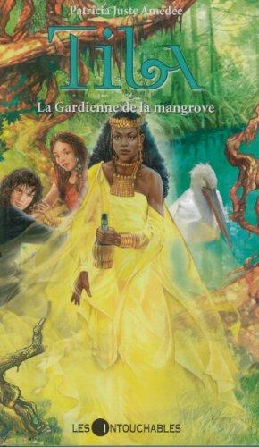 Tila T. 4 : La Gardienne de la mangrove: Patricia Juste Am?d?e