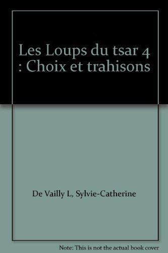 Les Loups du tsar 4 : Choix et trahisons: De Vailly L, Sylvie-Catherine