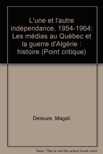 L'une et l'autre independance, 1954-1964: Les medias au Quebec et la guerre d'...