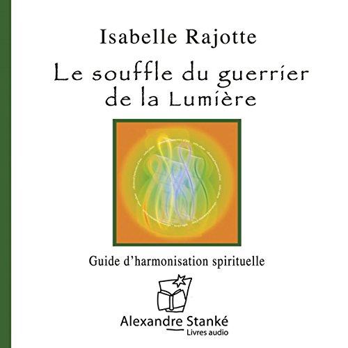 SOUFFLE DU GUERRIER DE LA LUMIERE - CD: RAJOTTE ISABELLE