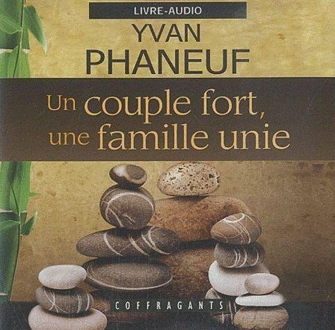 COUPLE FORT UNE FAMILLE UNIE -UN- CD: PHANEUF YVAN