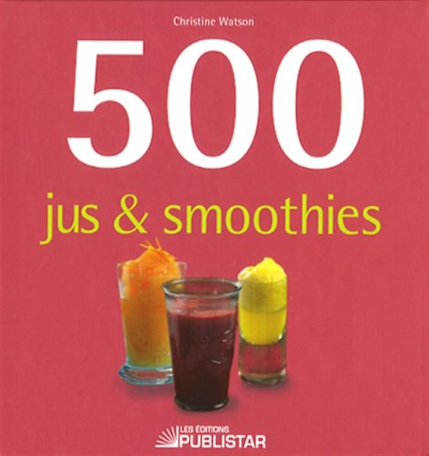 500 JUS ET SMOOTHIES (289562237X) by Christine Watson