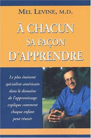 À chacun sa façon d'apprendre (French Edition) (9782895650898) by Levine, Mel
