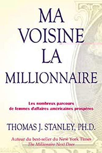 9782895651970: Ma voisine la millionnaire : Les nombreux parcours de femmes d'affaires am��ricaines prosp�..res