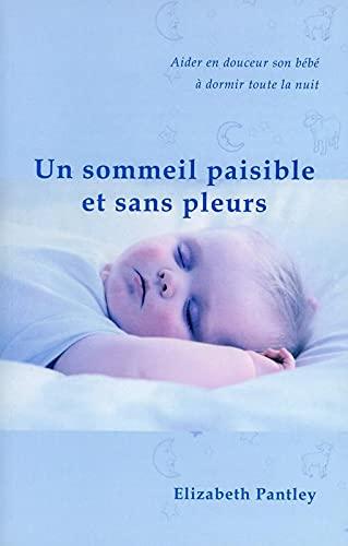 9782895652229: Un sommeil paisible et sans pleurs : Aider en douceur son bébé à dormir toute la nuit