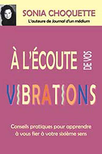 9782895652410: À l'écoute de vos vibrations - Conseils pratiques pour apprendre à vous fier à votre sixième sens