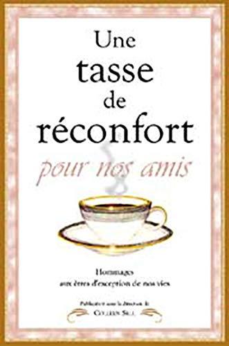 9782895653493: Une tasse de r�confort pour les amis : Hommage aux �tres d'exception de nos vies