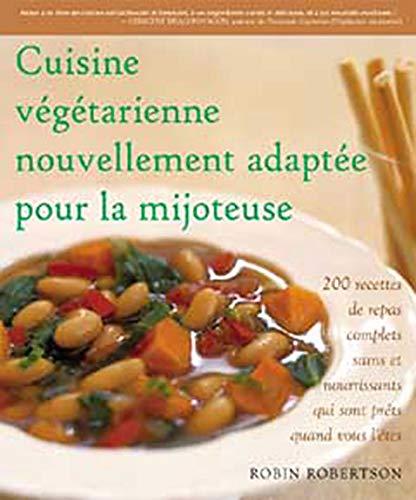 9782895653691: Cuisine vÿ©gÿ©tarienne ÿ la mijoteuse : 200 Recettes pour des repas complets, sains et nouvrissants qui sont prÿªts quand vous l'ÿªtes