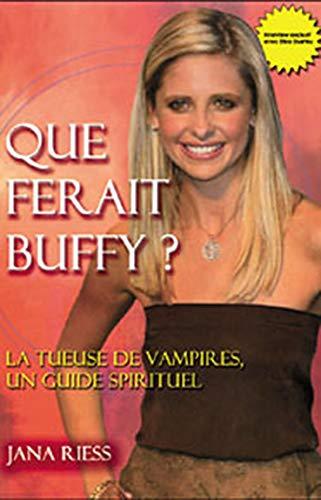 9782895654612: Que ferait Buffy ? : La Tueuse de vampires comme guide spirituel