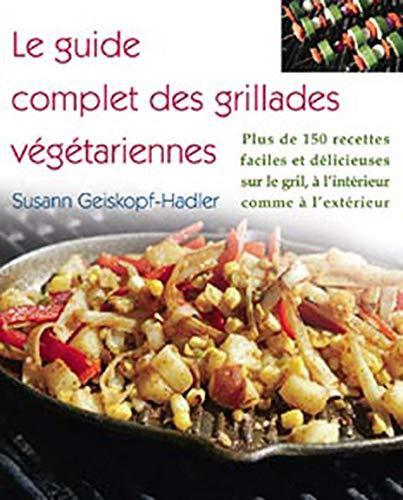 9782895655381: Le guide complet des grillades végétariennes