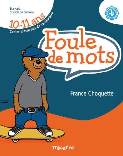 FOULE DE MOTS 10-11 ANS-FRANC.3E CY.PRIM: France Choquette