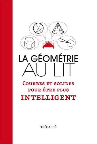 9782895686019: La géométrie au lit : Courbes et solides pour être plus intelligent
