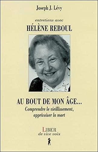 ENTRETIENS AVEC HELENE REBOUL - AU BOUT DE MON AGE. COMPRENDRE LE VIEILLISSEMENT: LEVY JOSEPH J.