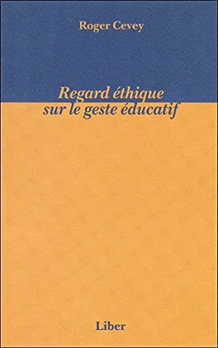 REGARD ETHIQUE SUR LE GESTE EDUCATIF: CEVEY ROGER