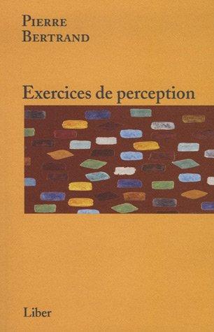Exercices de perception (French Edition): Pierre Bertrand