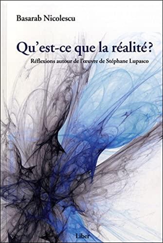 9782895781912: Qu'est-ce que la réalité ? : Réflexions autour de l'oeuvre de Stéphane Lupasco