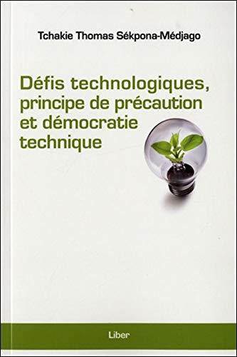 DÉFIS TECHNONOLOGIQUES, PRINCIPE DE PRÉCAUTION ET DÉMOCRATIE TECHNIQUE: ...