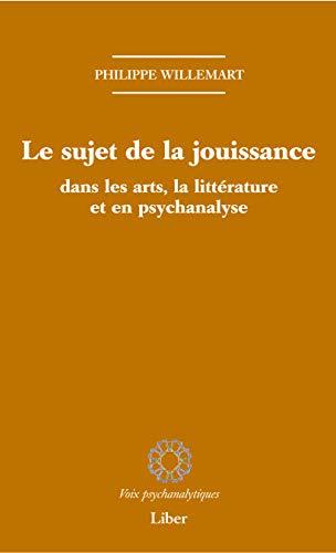 9782895782834: Le sujet de la jouissance dans les arts, la littérature et en psychanalyse