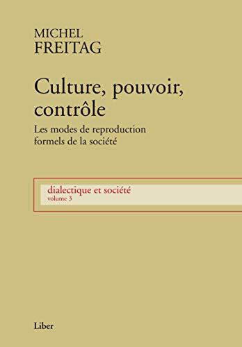 9782895783909: Culture, pouvoir, contrôle - Les modes de reproduction formels de la société - Dialectique et société T3