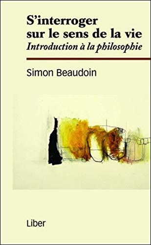 9782895784630: S'interroger sur le sens de la vie : Introduction à la philosophie