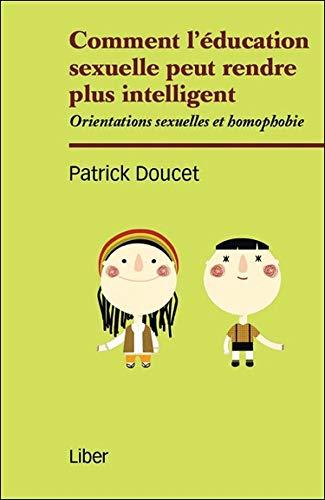 9782895784852: Comment l'�ducation sexuelle peut rendre intelligent - Orientations sexuelles et homophobie