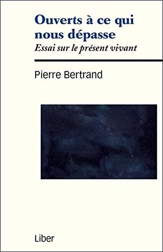 OUVERTS A CE QUI NOUS DEPASSE: BERTRAND