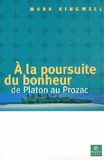 A La Poursuite Du Bonheur: De Platon Au Prozac: Mark Kingwell