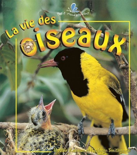 La Vie Des Oiseaux / The Life: Bobbie Kalman, Kathryn