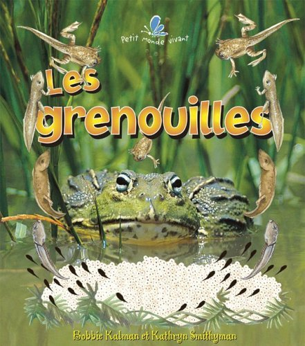 9782895790808: Les Grenouilles / The Life Cycle of a Frog (Le Petit Monde Vivant / Small Living World) (French Edition)