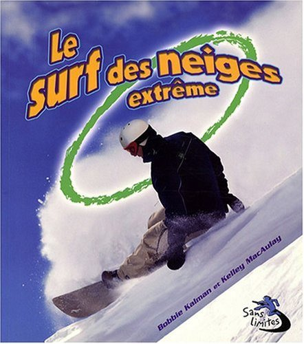 9782895790921: Le Surf Des Neiges Extreme / Extreme Snowboarding (Sans Limites / Without Limits) (French Edition)