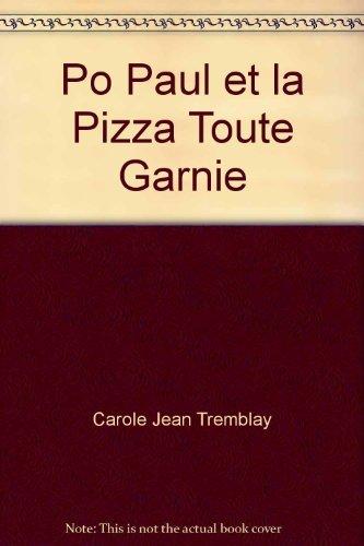 PO-PAUL ET LA PIZZA TOUTE GARNIE: TREMBLAY CAROLE-JEAN