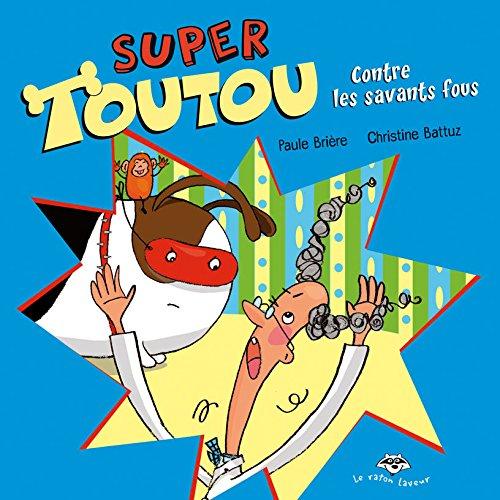 Super Toutou Contre les Savants Fous Serie Super Toutou: Briere Paule