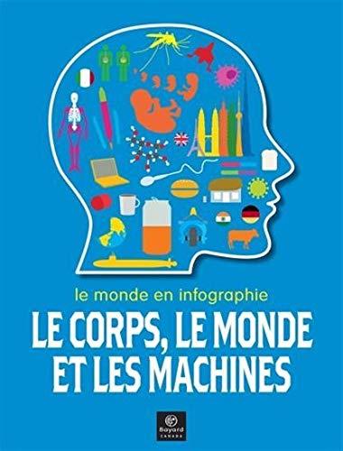 Le corps, le monde et les machines : Le monde en infographie: Richards, Jon
