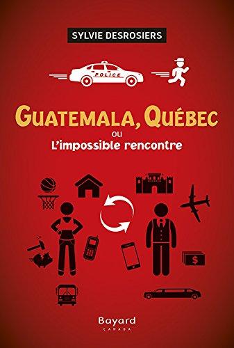GUATEMALA, QUÉBEC OU L'IMPOSSIBLE RENCONTRE: DESROSIERS SYLVIE