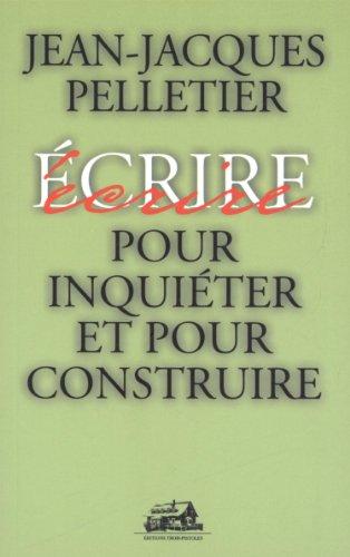 Pour inqui?ter et pour construire: Jean-Jacques Pelletier