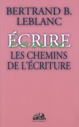 CHEMINS DE L'ECRITURE -LES: Bertrand B. Leblanc