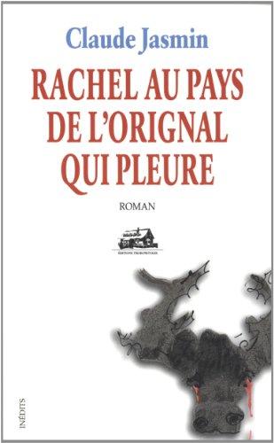 RACHEL AU PAYS DE L'ORIGNAL.PLEURE: Claude Jasmin