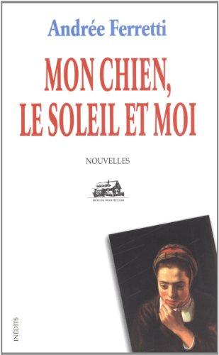 MON CHIEN, LE SOLEIL ET MOI: Andr?e Ferretti