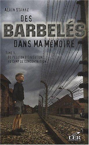 des barbel?s dans ma m?moire t.1 ; du peloton d'execution au camp de concentration: Alain ...