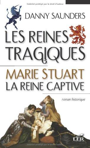 Les reines tragiques 1: Marie Stuart la reine captive (French Edition) (2895850747) by SAUNDERS,DANNY