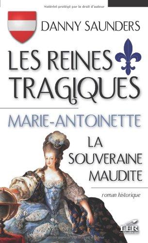 Les reines tragiques: 2 Marie-Antoinette la souveraine... (French Edition) (2895850755) by SAUNDERS,DANNY