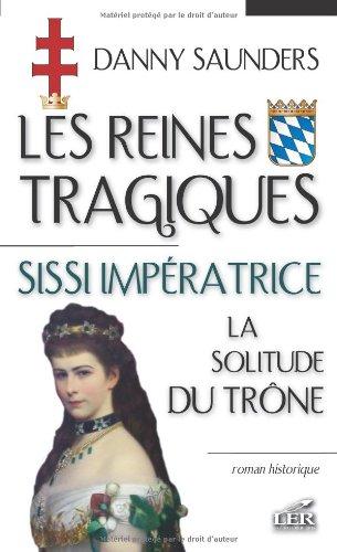 Les reines tragiques 3: Sissi impératrice la solitude du... (French Edition) (2895850976) by SAUNDERS,DANNY
