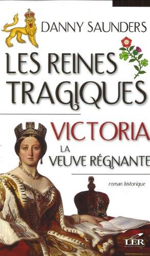 Les reines tragiques 4: Victoria la veuve régnante (French Edition) (2895852243) by SAUNDERS,DANNY