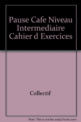 Pause Cafe Niveau Intermediaire Cahier d Exercices: Modulo