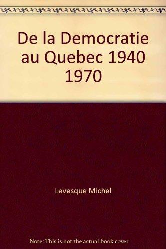 De la Democratie au Quebec 1940 1970: n/a