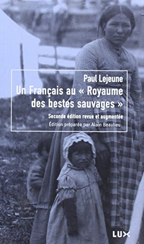 UN FRANÇAIS AU ROYAUME DES BETES SAUVAGES: LEJEUNE PAUL